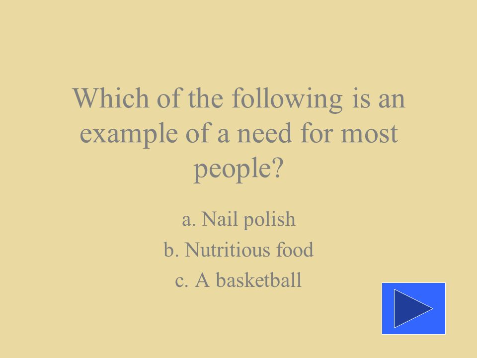 Which of the following is an example of a need for most people.