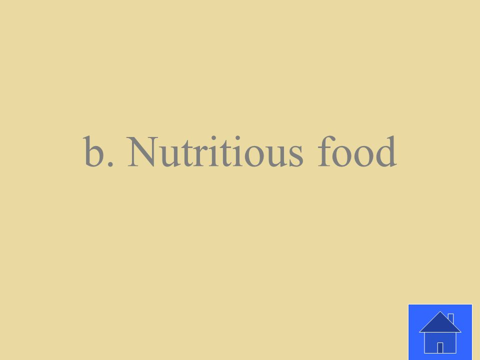 Which of the following is an example of a need for most people? a. Nail polish b. Nutritious food c. A basketball