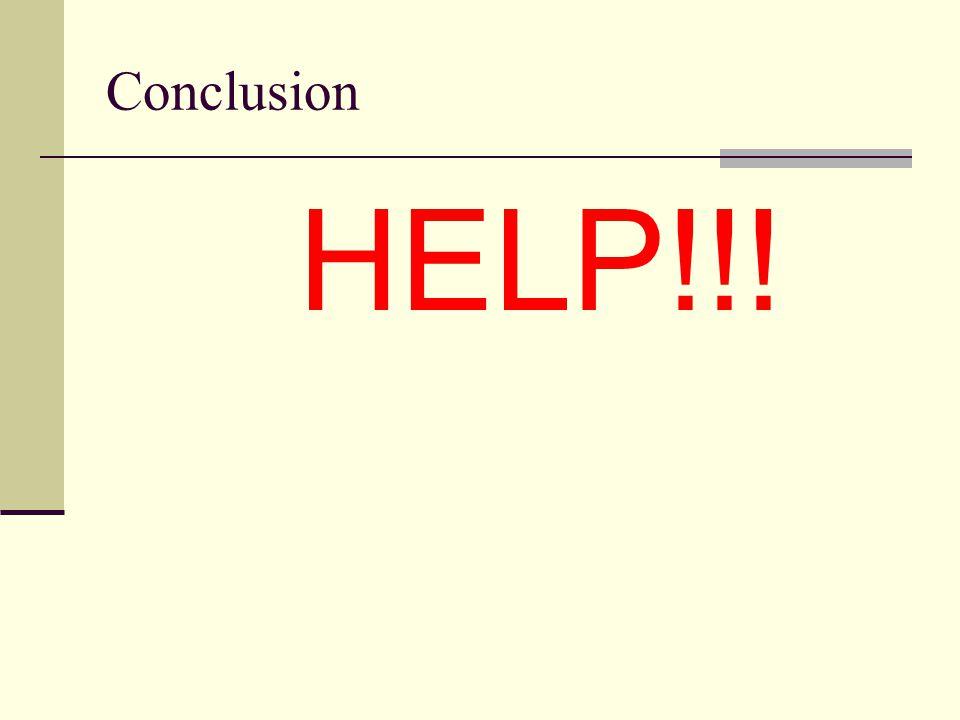 Conclusion HELP!!!