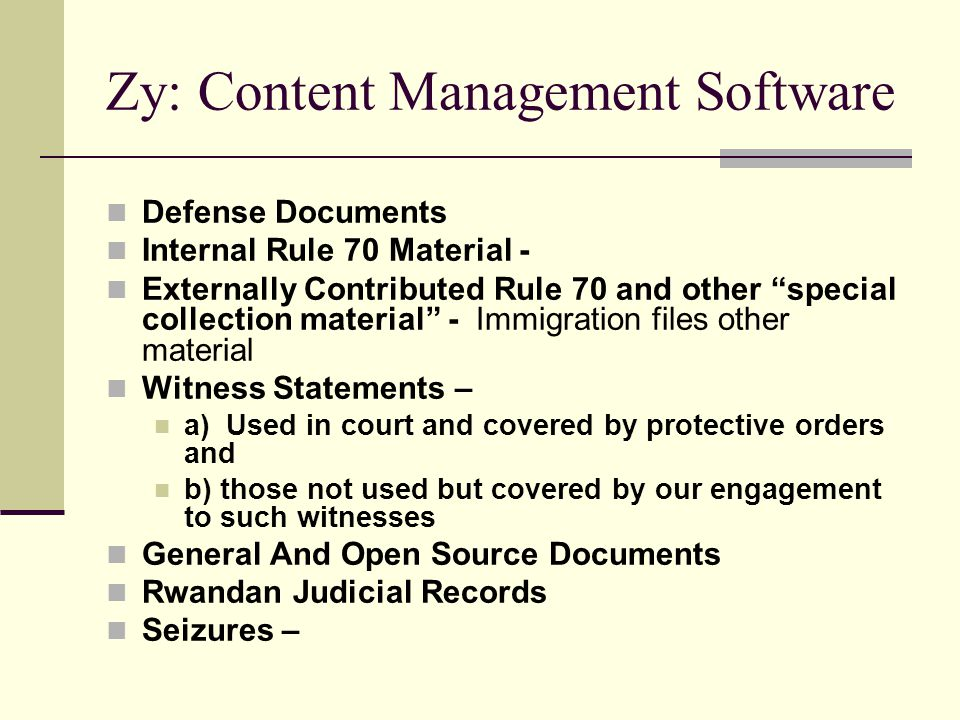 OTP Vault – Original copies of Zy 1 million image pages of: Original statements from the field Stored and preserved in numerical order in acid free files and boxes (each page uniquely identified with ERNs) Originals received from different sources Tangible material Seized material Audio Video collection in original format : depreciating