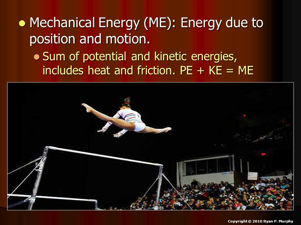 Mechanical Energy (ME): Energy due to position and motion. Mechanical Energy (ME): Energy due to position and motion. Sum of potential and kinetic ene