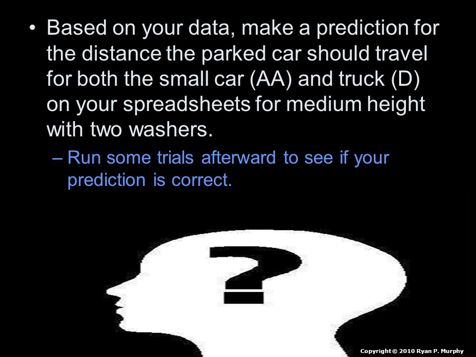 Based on your data, make a prediction for the distance the parked car should travel for both the small car (AA) and truck (D) on your spreadsheets for