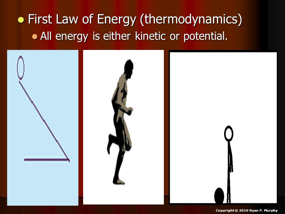 First Law of Energy (thermodynamics) First Law of Energy (thermodynamics) All energy is either kinetic or potential. All energy is either kinetic or p
