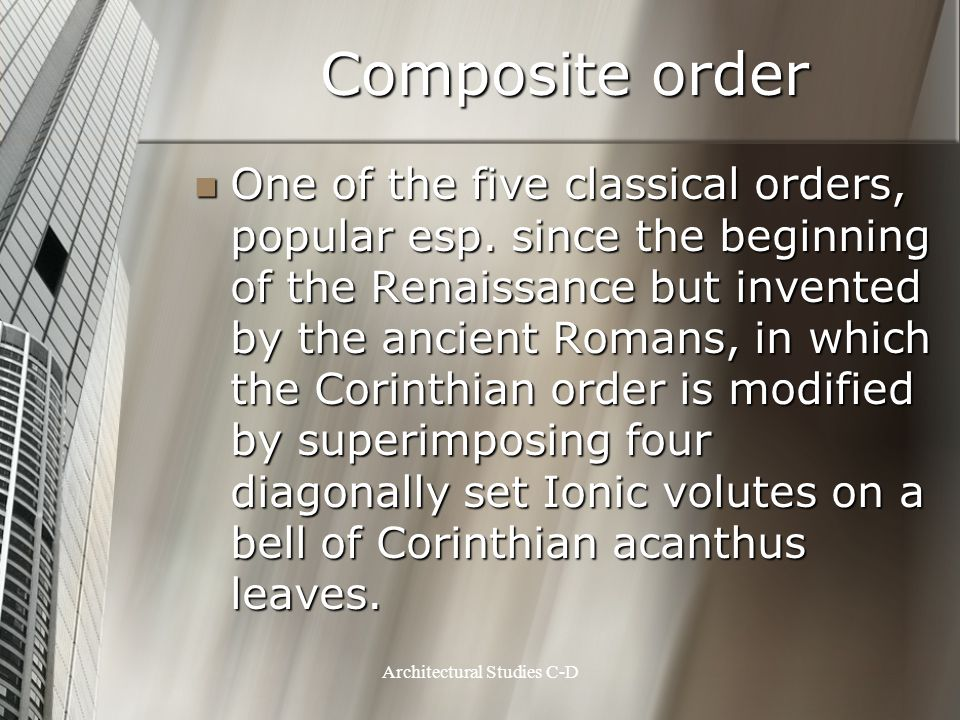 Composite order One of the five classical orders, popular esp. since the beginning of the Renaissance but invented by the ancient Romans, in which the