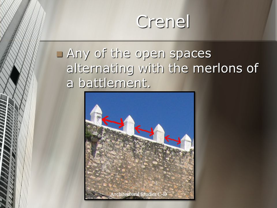 Crenel Any of the open spaces alternating with the merlons of a battlement. Any of the open spaces alternating with the merlons of a battlement. Archi