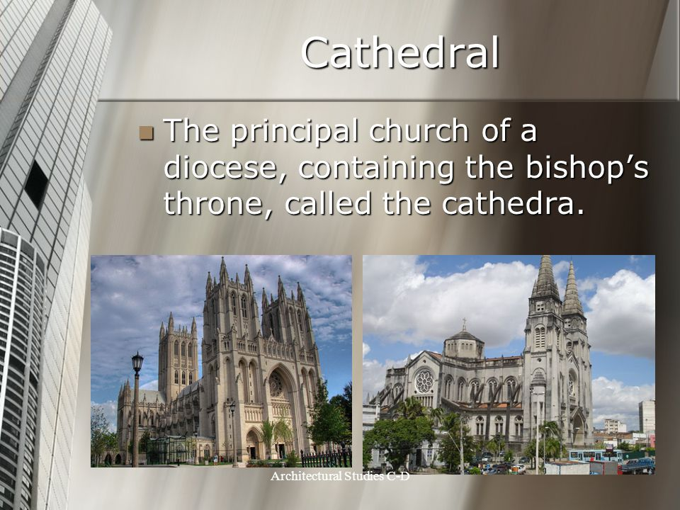 Cathedral The principal church of a diocese, containing the bishop's throne, called the cathedra. The principal church of a diocese, containing the bi