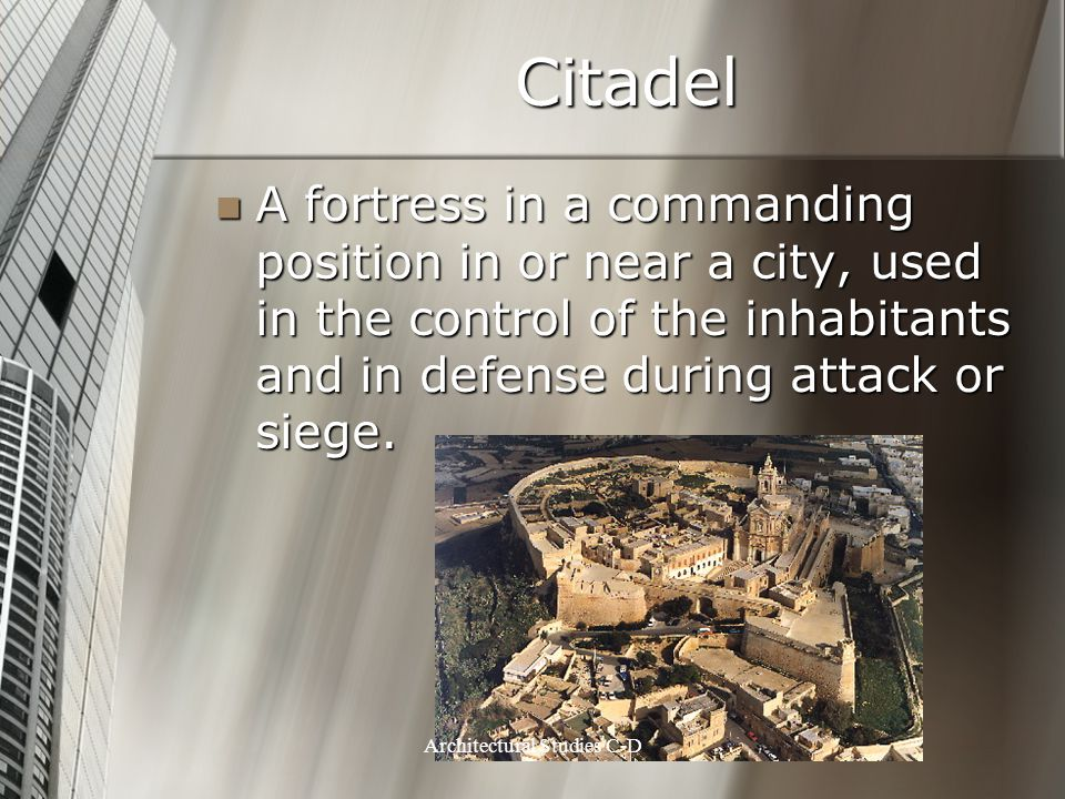 Citadel A fortress in a commanding position in or near a city, used in the control of the inhabitants and in defense during attack or siege. A fortres