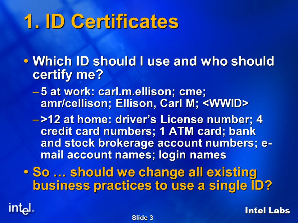 Intel Labs Slide 3 1. ID Certificates  Which ID should I use and who should certify me.