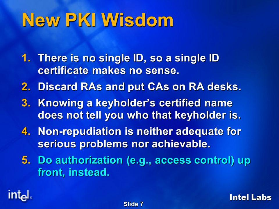 Intel Labs Slide 7 New PKI Wisdom 1.There is no single ID, so a single ID certificate makes no sense.