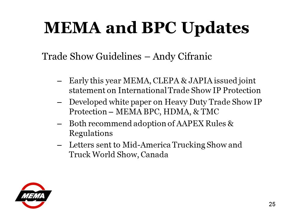 25 MEMA and BPC Updates Trade Show Guidelines – Andy Cifranic –Early this year MEMA, CLEPA & JAPIA issued joint statement on International Trade Show