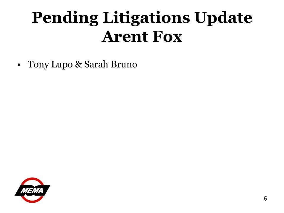 5 Pending Litigations Update Arent Fox Tony Lupo & Sarah Bruno