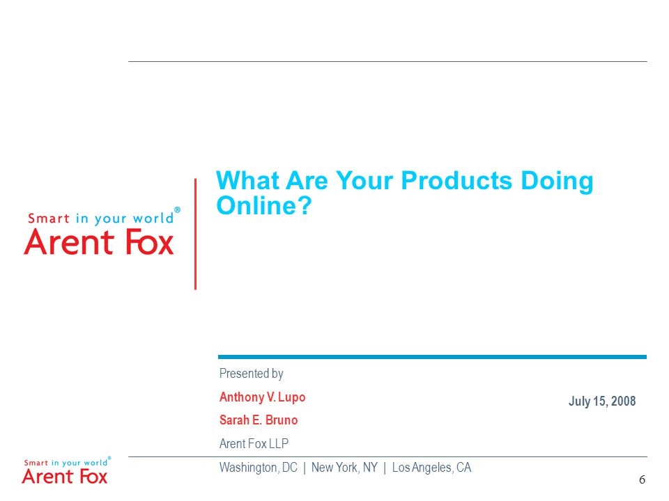 6 What Are Your Products Doing Online. Presented by Anthony V.