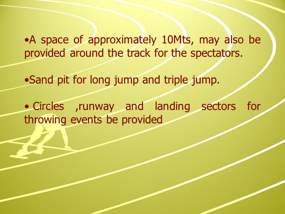 A space of approximately 10Mts, may also be provided around the track for the spectators.