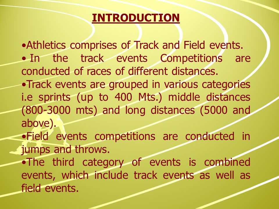 INTRODUCTION Athletics comprises of Track and Field events.