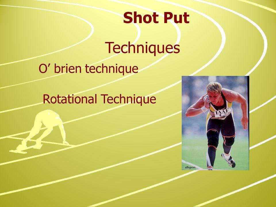 Techniques O' brien technique Rotational Technique Shot Put