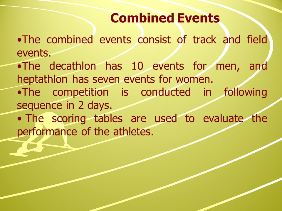 The combined events consist of track and field events.