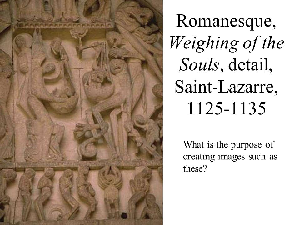 Romanesque, Weighing of the Souls, detail, Saint-Lazarre, 1125-1135 What is the purpose of creating images such as these