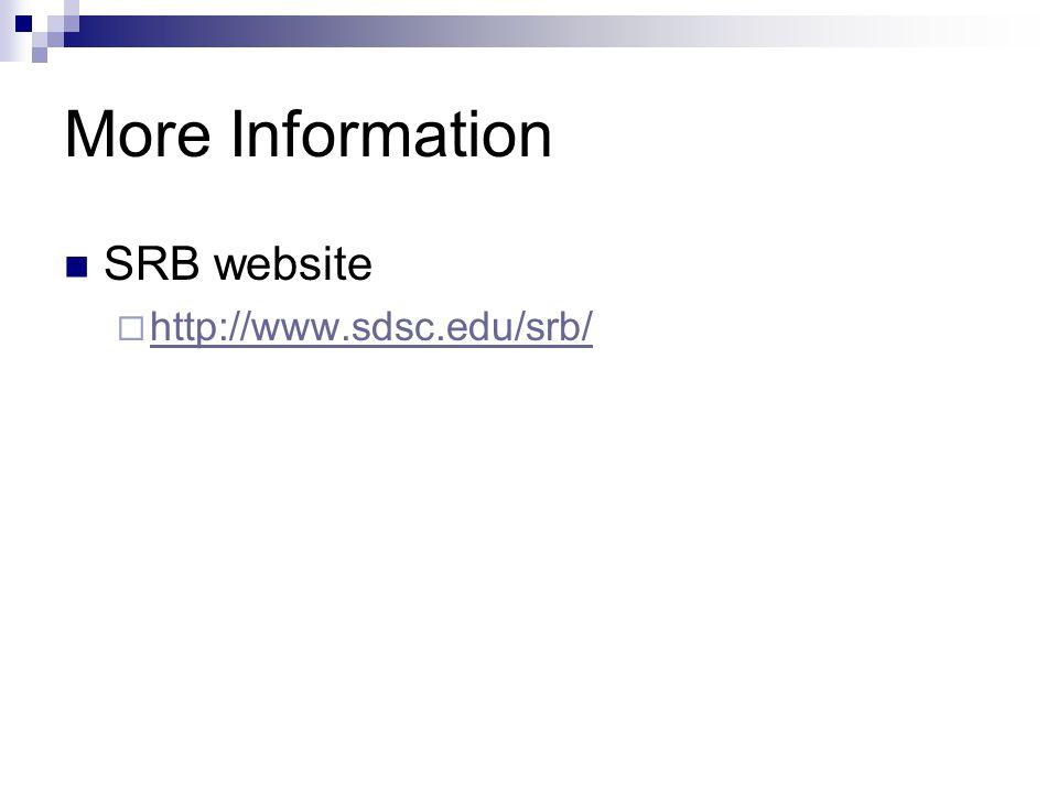 More Information SRB website  http://www.sdsc.edu/srb/ http://www.sdsc.edu/srb/