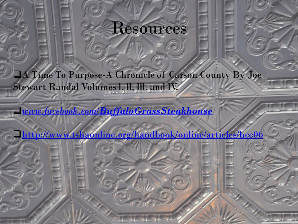 Resources  A Time To Purpose-A Chronicle of Carson County By Joe Stewart Randal Volumes l, ll, lll, and lV.