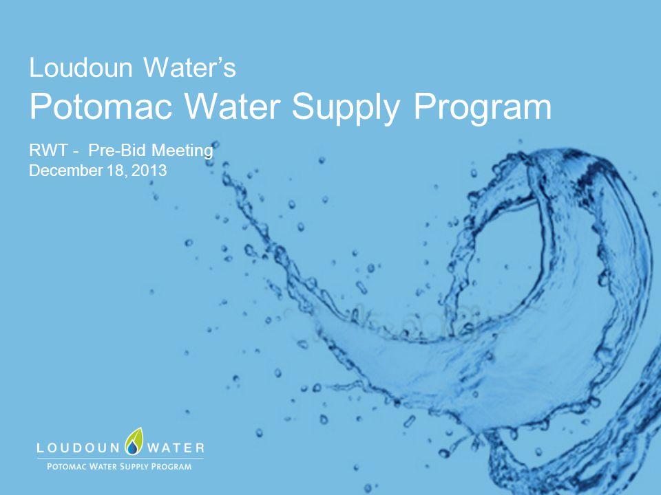 Loudoun Water's Potomac Water Supply Program RWT - Pre-Bid Meeting December 18, 2013