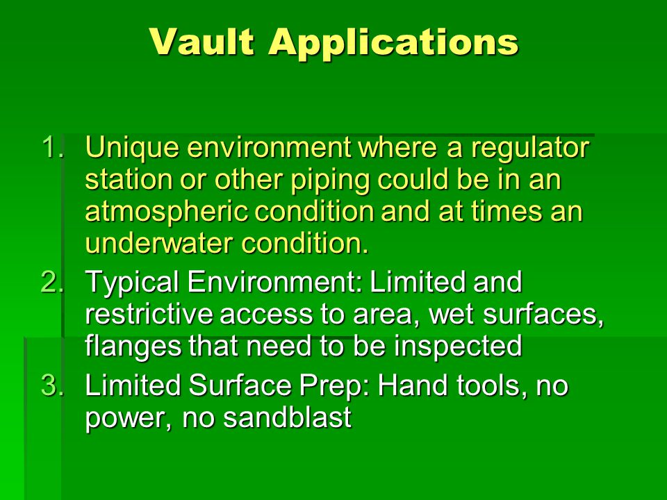 Vault Applications 1.Unique environment where a regulator station or other piping could be in an atmospheric condition and at times an underwater condition.