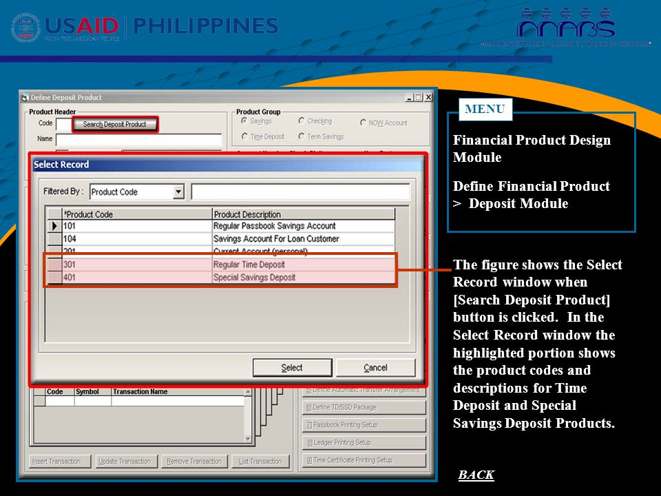 BACK Define Financial Product > Deposit Module MENU Financial Product Design Module CROSS REFERENCE FOR TD/SSD ACCOUNTS The figure shows the Select Record window when [Search Deposit Product] button is clicked.