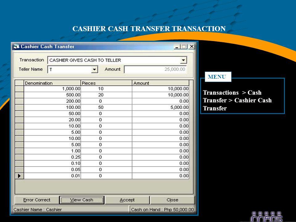 CASHIER CASH TRANSFER TRANSACTION Transactions > Cash Transfer > Cashier Cash Transfer MENU
