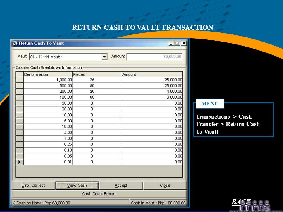 RETURN CASH TO VAULT TRANSACTION Transactions > Cash Transfer > Return Cash To Vault MENU BACK