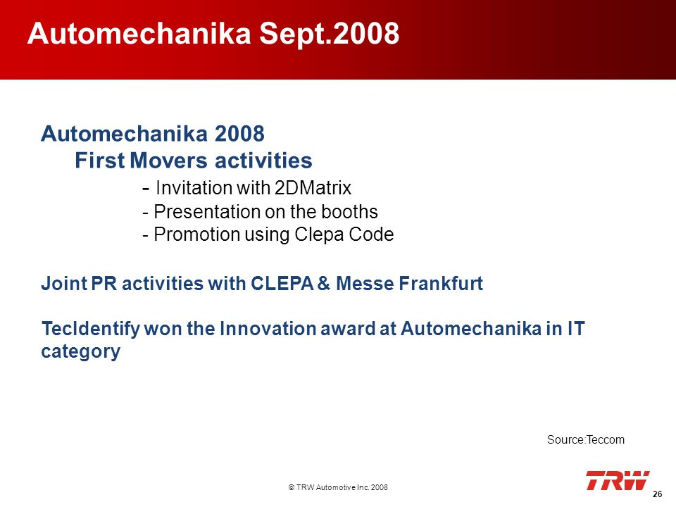 © TRW Automotive Inc. 2008 26 Automechanika 2008 First Movers activities - Invitation with 2DMatrix - Presentation on the booths - Promotion using Cle