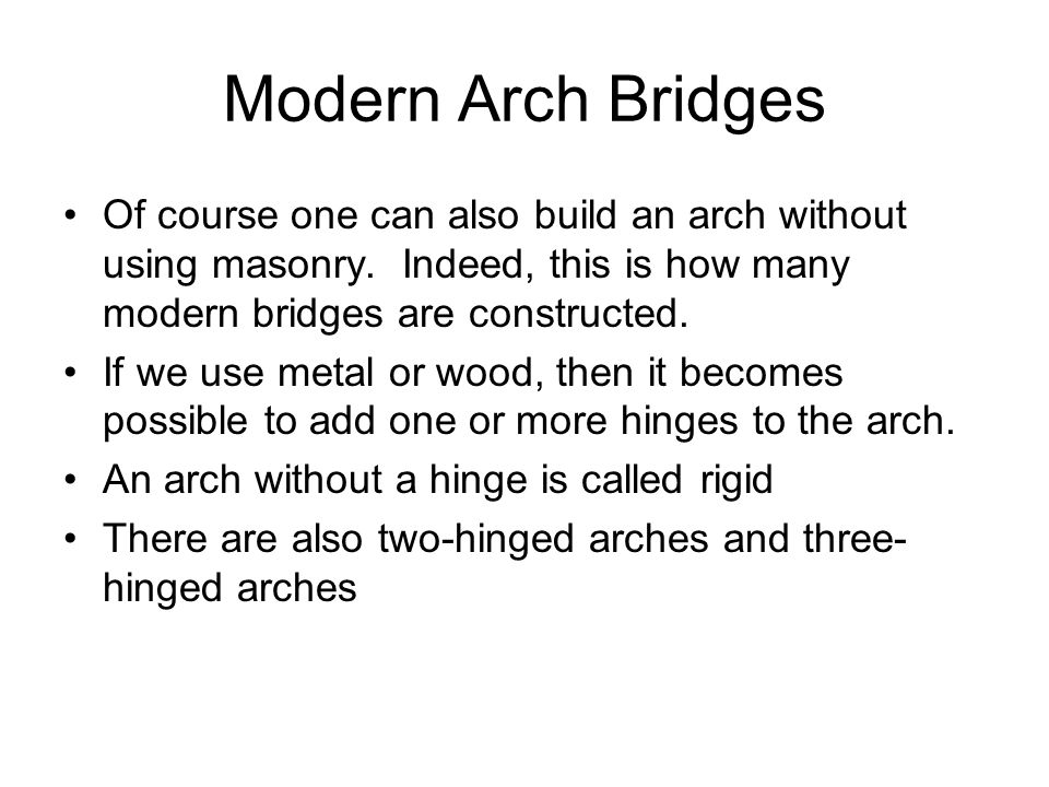 Modern Arch Bridges Of course one can also build an arch without using masonry.