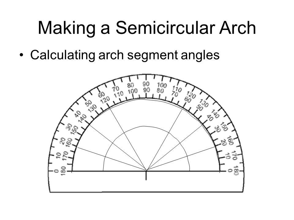 Making a Semicircular Arch Calculating arch segment angles