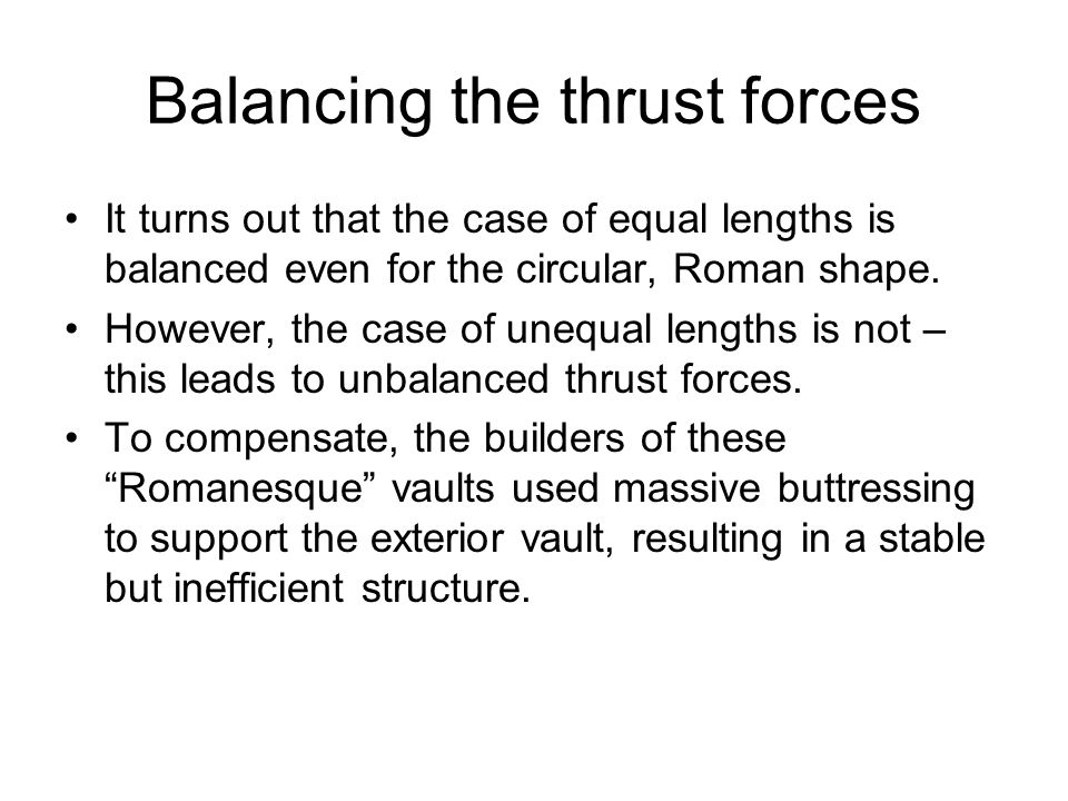 Balancing the thrust forces It turns out that the case of equal lengths is balanced even for the circular, Roman shape. However, the case of unequal l