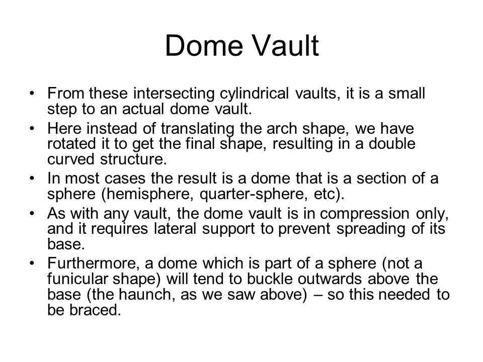 Dome Vault From these intersecting cylindrical vaults, it is a small step to an actual dome vault.