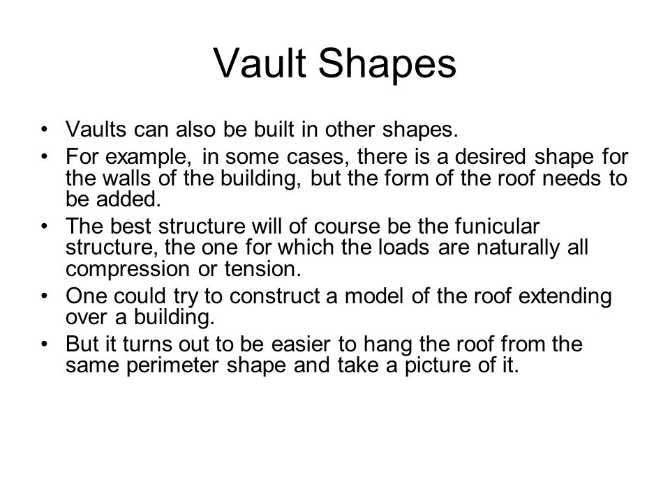 Vault Shapes Vaults can also be built in other shapes.
