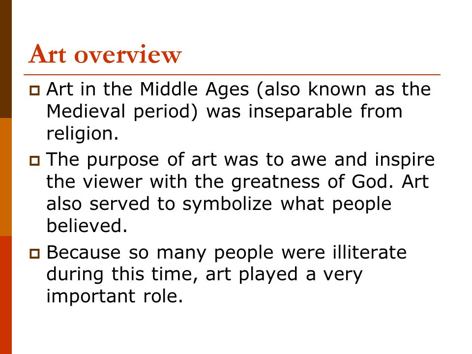 Art overview  Art in the Middle Ages (also known as the Medieval period) was inseparable from religion.
