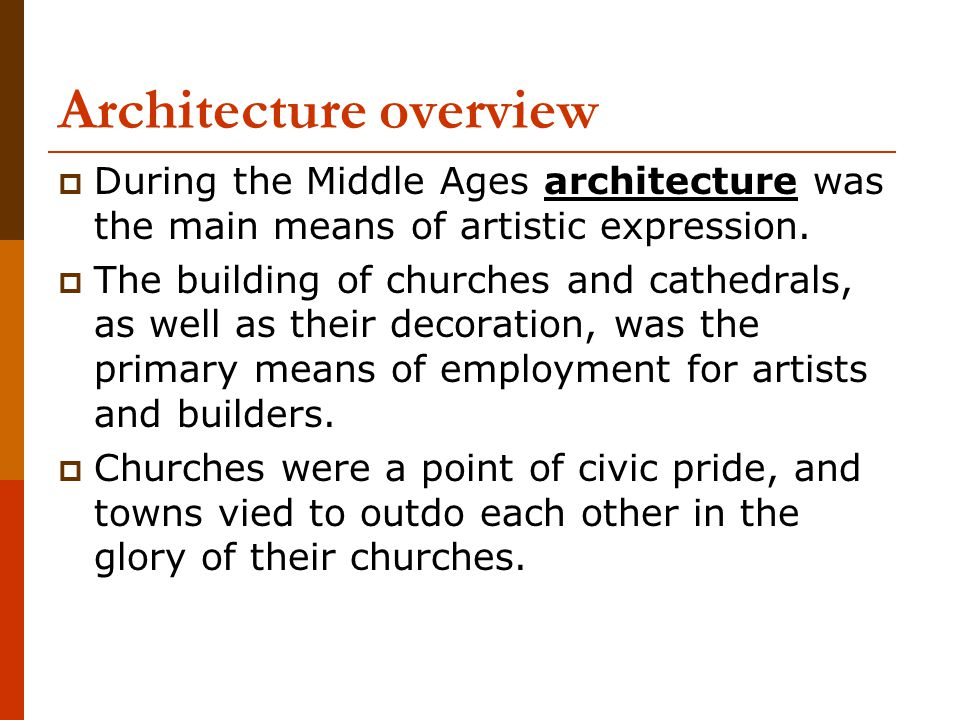  During the Middle Ages architecture was the main means of artistic expression.