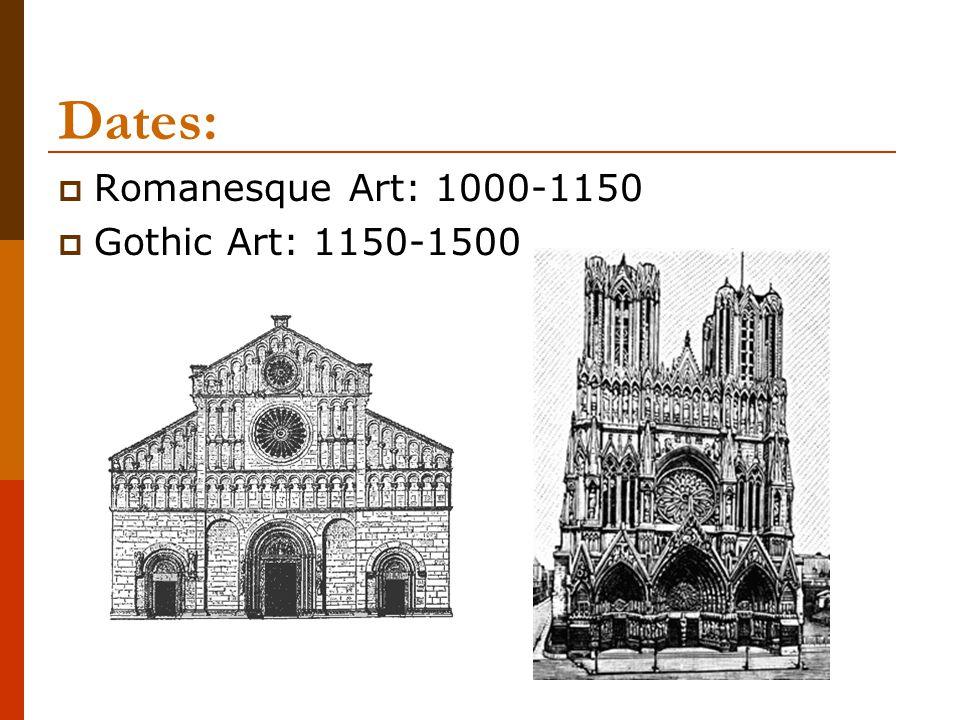 Dates:  Romanesque Art: 1000-1150  Gothic Art: 1150-1500