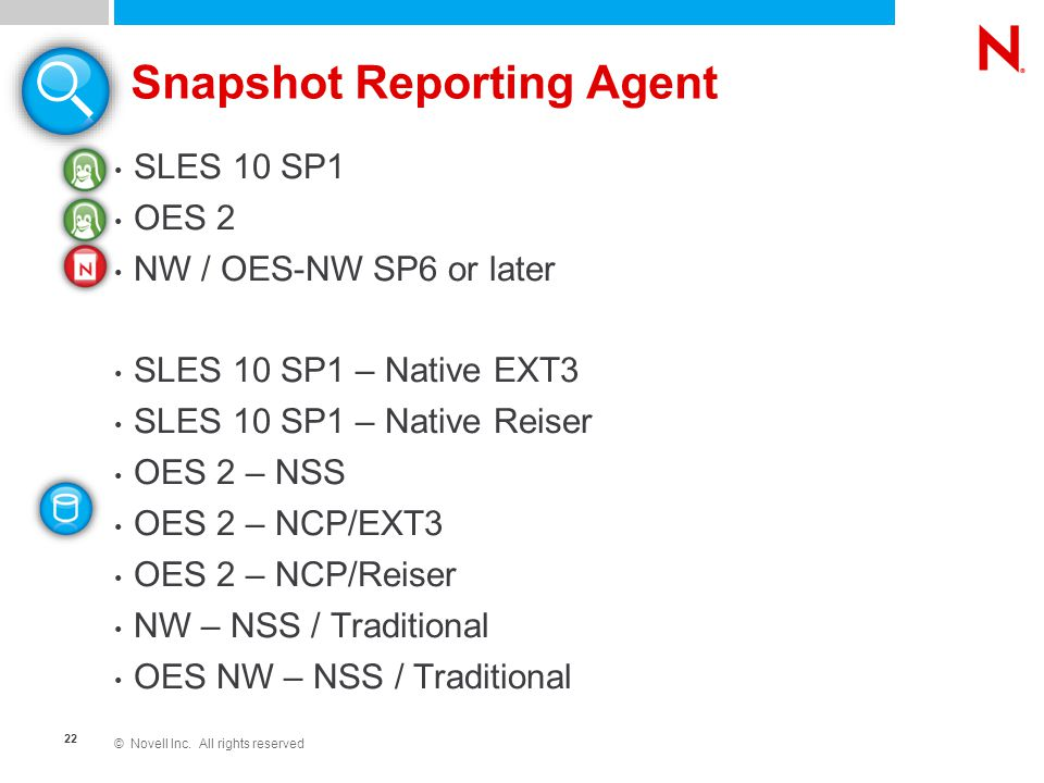 © Novell Inc. All rights reserved 22 Snapshot Reporting Agent SLES 10 SP1 OES 2 NW / OES-NW SP6 or later SLES 10 SP1 – Native EXT3 SLES 10 SP1 – Nativ