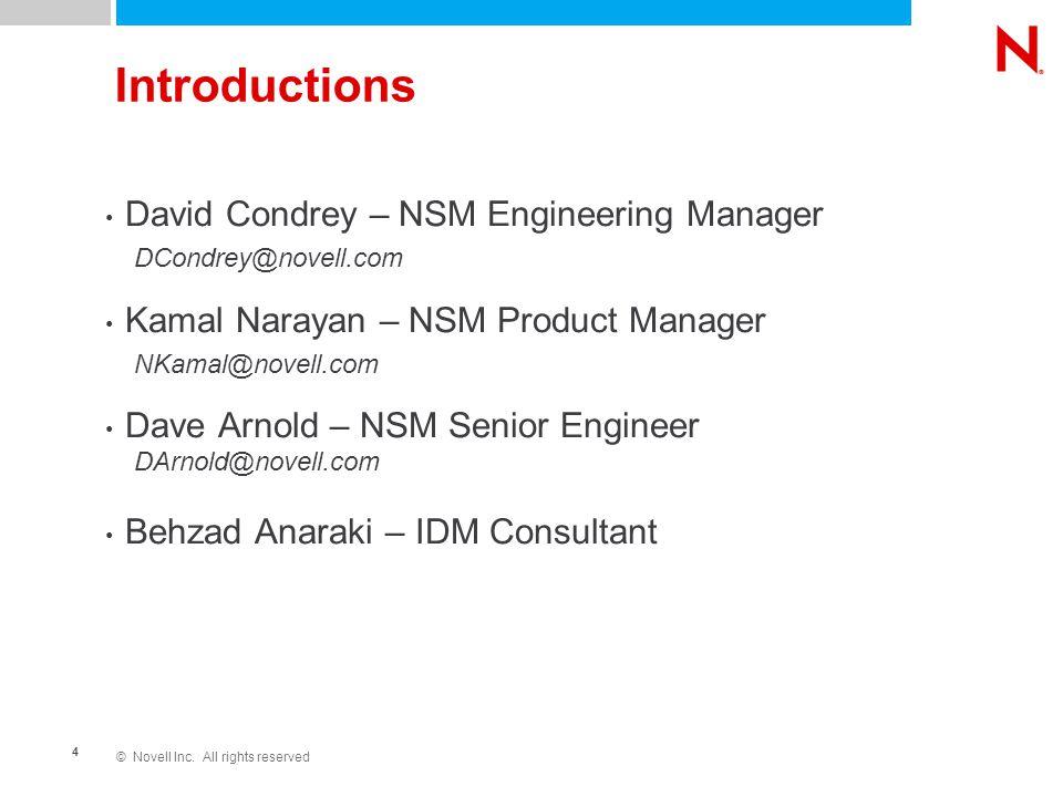 © Novell Inc. All rights reserved 4 Introductions David Condrey – NSM Engineering Manager Kamal Narayan – NSM Product Manager Dave Arnold – NSM Senior