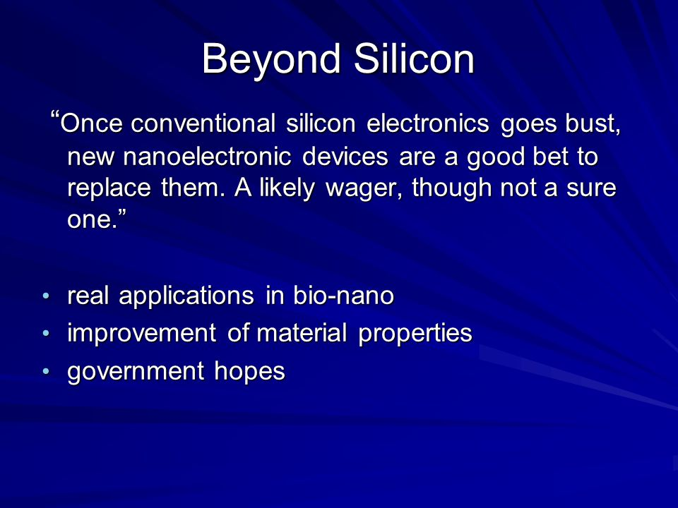 Beyond Silicon Once conventional silicon electronics goes bust, new nanoelectronic devices are a good bet to replace them.