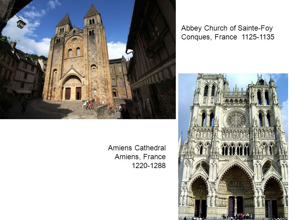 Abbey Church of Sainte-Foy Conques, France 1125-1135 Amiens Cathedral Amiens, France 1220-1288