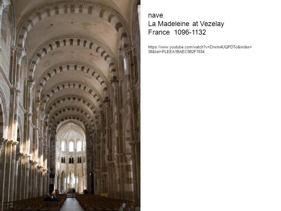 nave La Madeleine at Vezelay France 1096-1132 https://www.youtube.com/watch v=Dnxm4UQPDTo&index= 38&list=PLEEA1BAEC5B2F7654