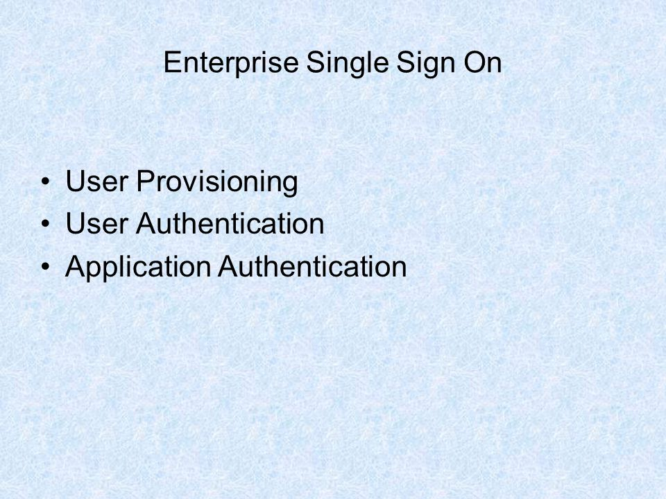 Enterprise Single Sign On User Provisioning User Authentication Application Authentication