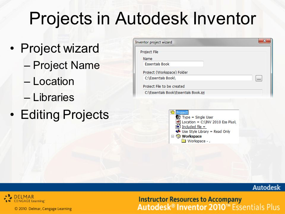 Projects in Autodesk Inventor Project wizard –Project Name –Location –Libraries Editing Projects