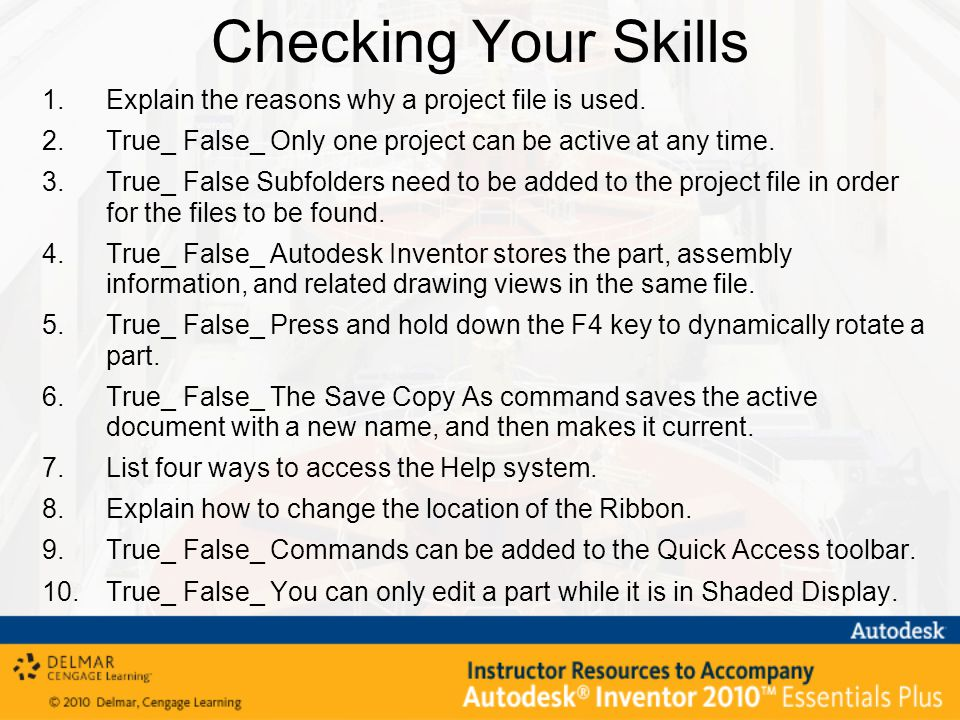 Checking Your Skills 1.Explain the reasons why a project file is used.