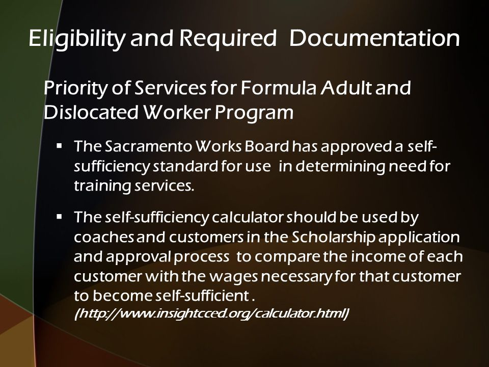 Priority of Services for Formula Adult and Dislocated Worker Program  The Sacramento Works Board has approved a self- sufficiency standard for use in determining need for training services.