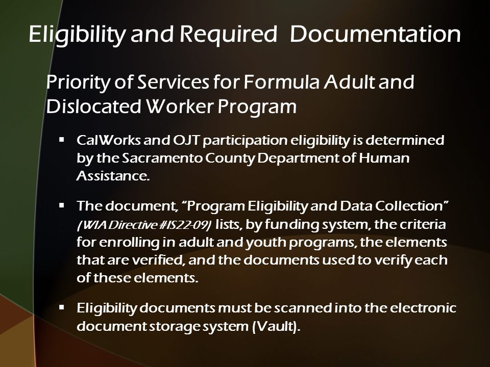 Priority of Services for Formula Adult and Dislocated Worker Program  CalWorks and OJT participation eligibility is determined by the Sacramento County Department of Human Assistance.