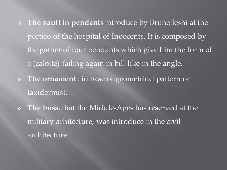  The vault in pendants introduce by Brunelleshi at the portico of the hospital of Inoocents.