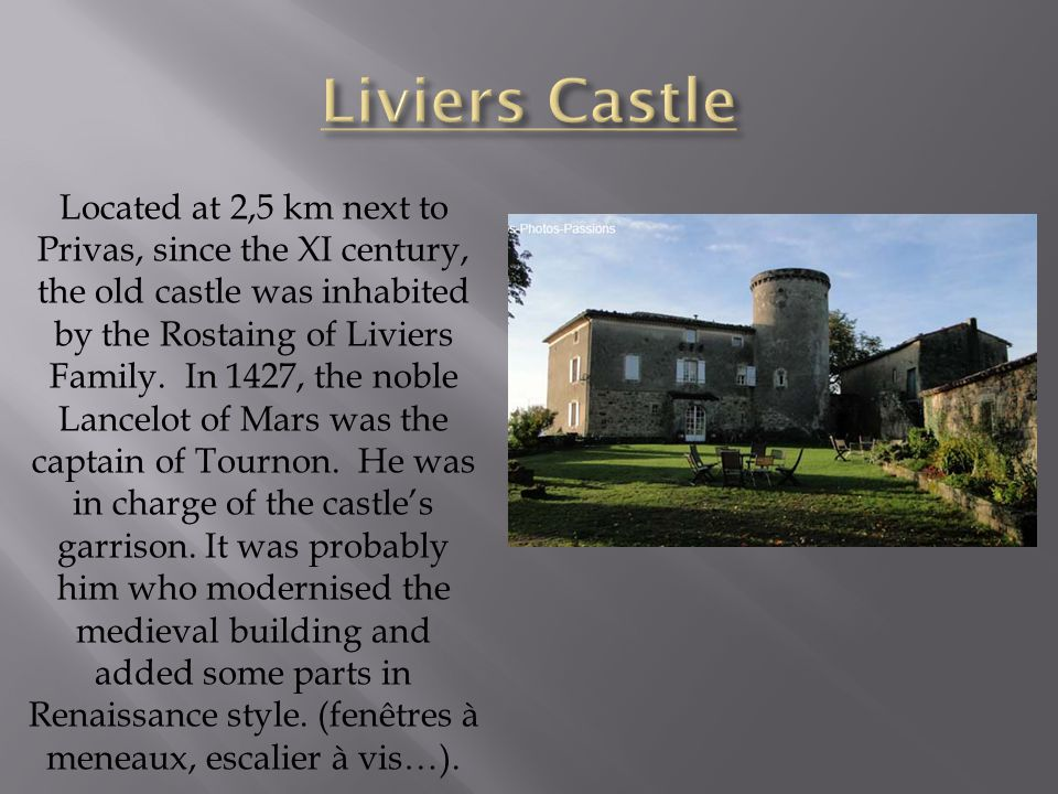 Located at 2,5 km next to Privas, since the XI century, the old castle was inhabited by the Rostaing of Liviers Family.