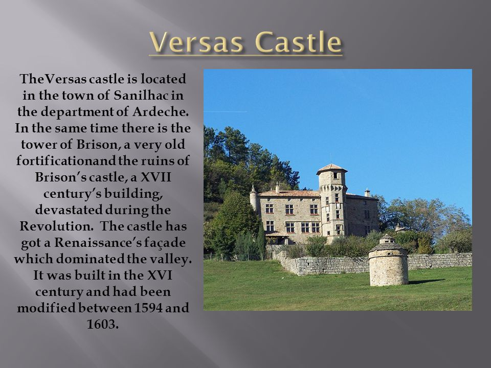 TheVersas castle is located in the town of Sanilhac in the department of Ardeche.